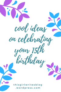 cool-ideas-on-celebrating-your-15th-birthday