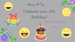 how-to-celebrate-your-15th-birthday